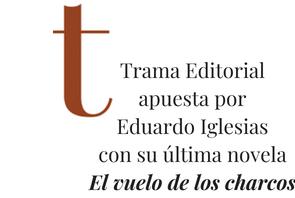Trama Editorial apuesta por Eduardo Iglesias con su nueva novela